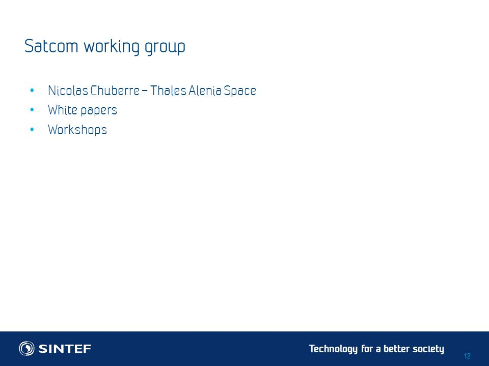 Technology for a better society Satcom working group Nicolas Chuberre – Thales Alenia Space White papers Workshops 12