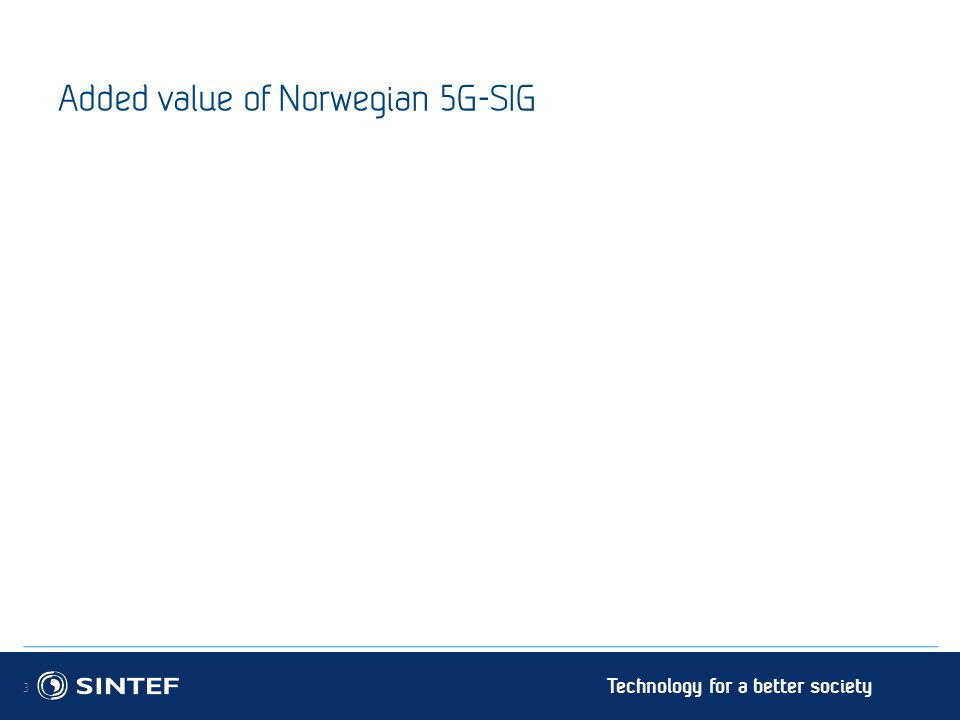 Technology for a better society Added value of Norwegian 5G-SIG 3