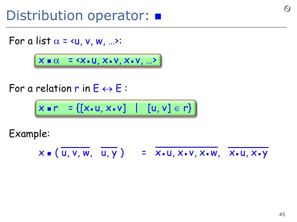 Distribution operator: For a list  = : x  = For a relation r in E  E : x r= {[x u, x v] | [u, v]  r} Example: x ( u, v, w, u, y ) = x u, x v, x w