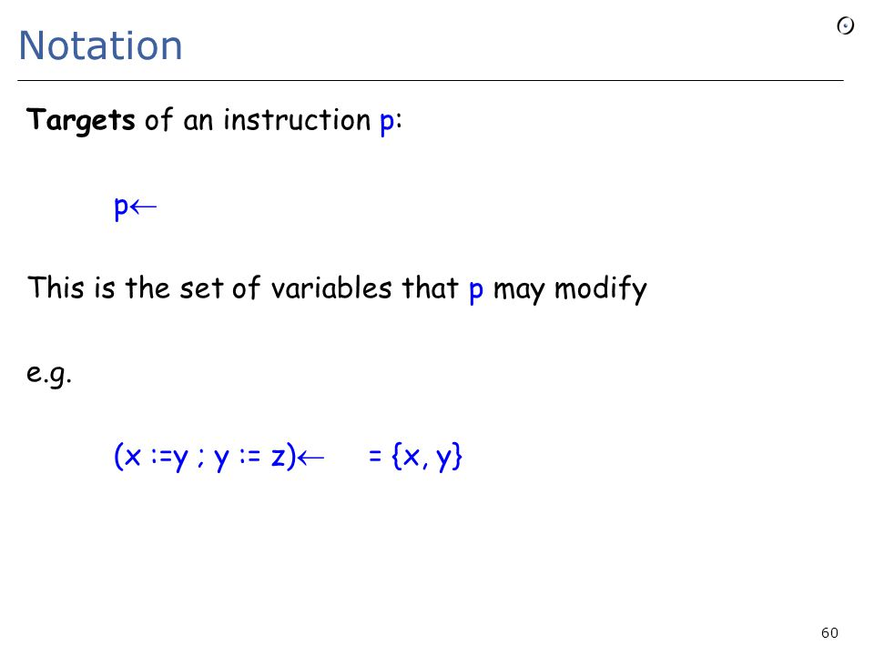 Notation Targets of an instruction p: p  This is the set of variables that p may modify e.g.