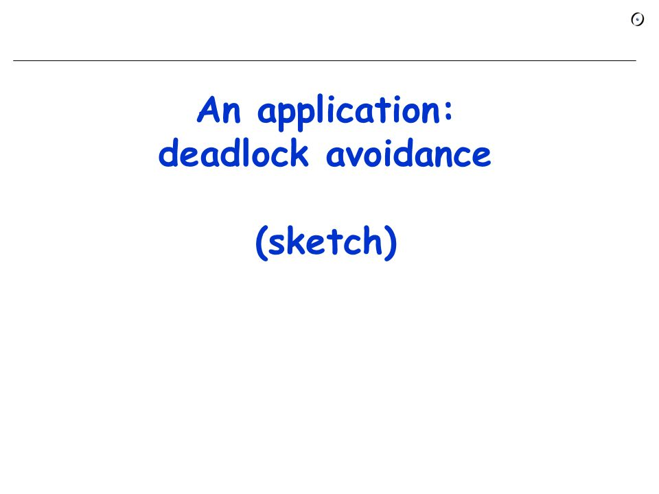 An application: deadlock avoidance (sketch)
