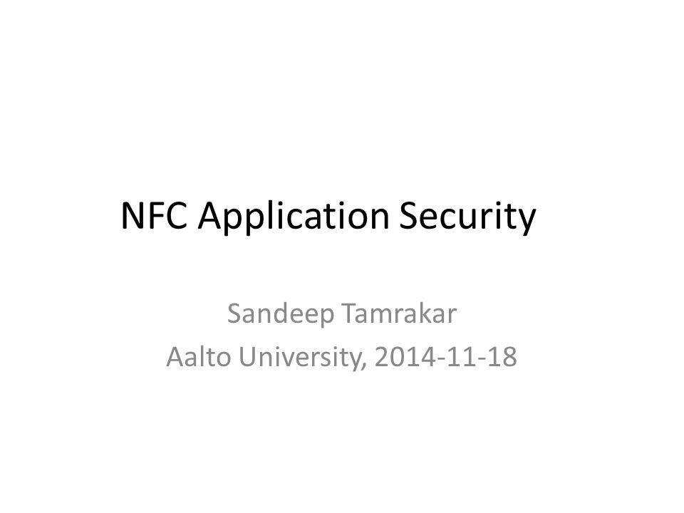 NFC Application Security Sandeep Tamrakar Aalto University, 2014-11-18