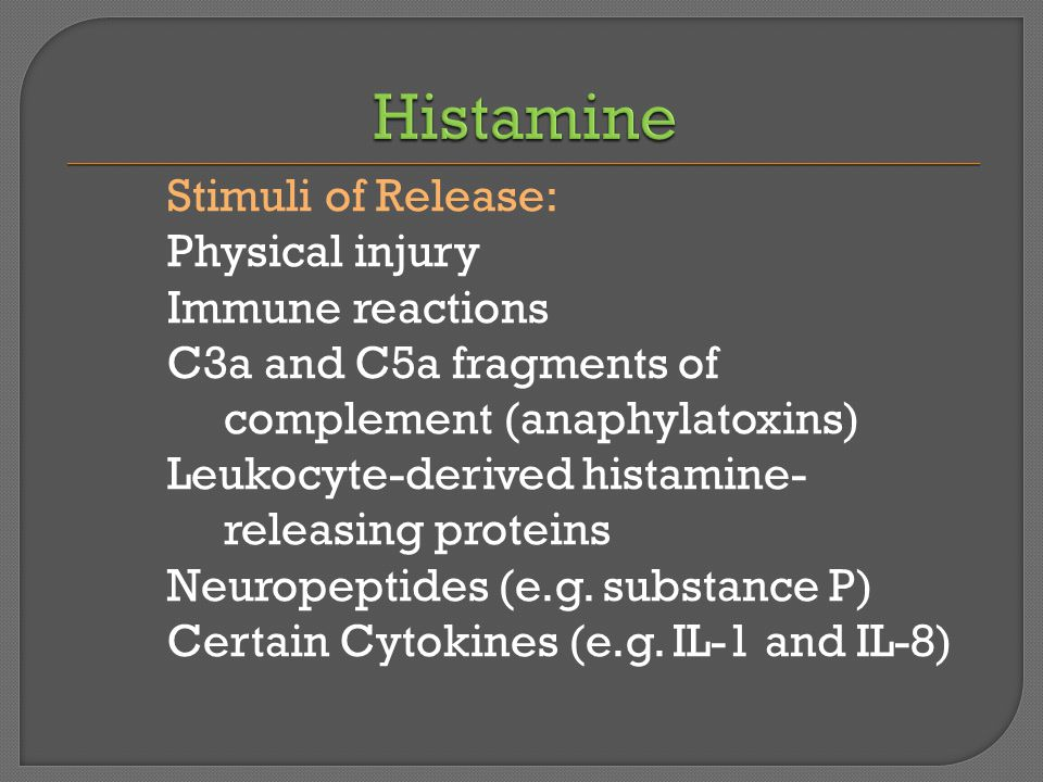 Stimuli of Release: Physical injury Immune reactions C3a and C5a fragments of complement (anaphylatoxins) Leukocyte-derived histamine- releasing proteins Neuropeptides (e.g.