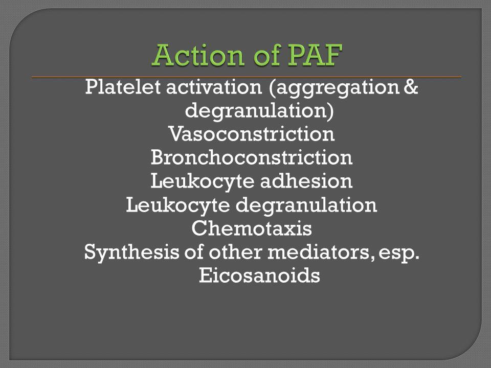 Platelet activation (aggregation & degranulation) Vasoconstriction Bronchoconstriction Leukocyte adhesion Leukocyte degranulation Chemotaxis Synthesis