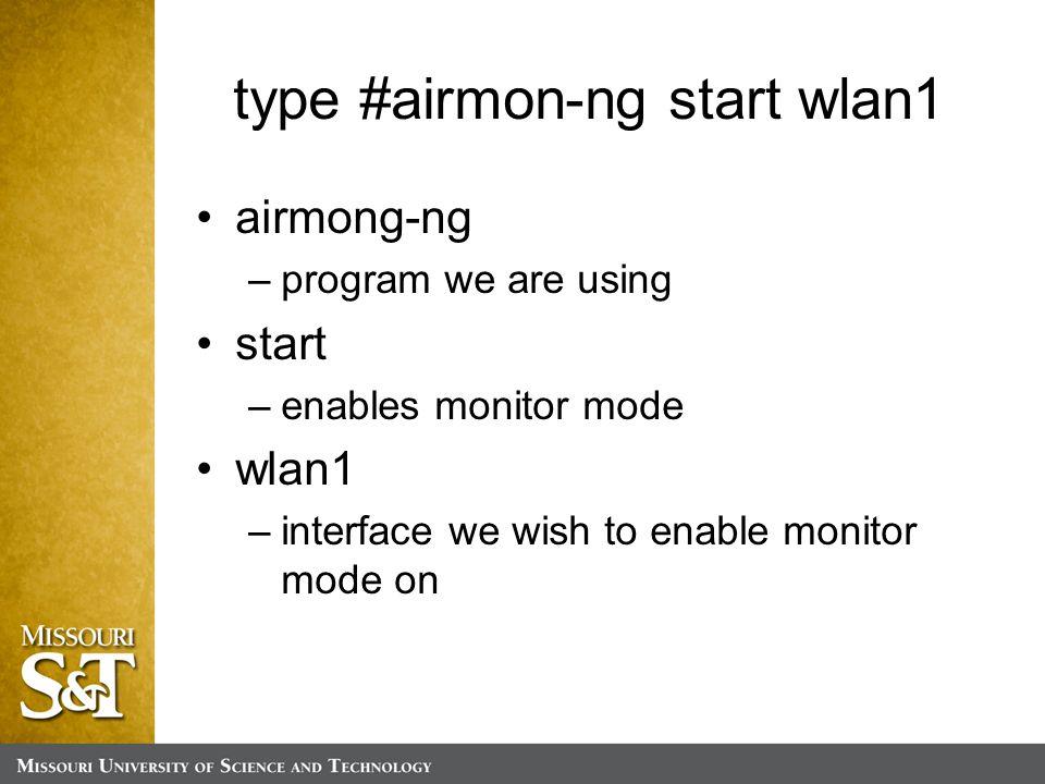 type #airmon-ng start wlan1 airmong-ng –program we are using start –enables monitor mode wlan1 –interface we wish to enable monitor mode on