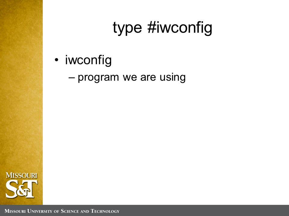 type #iwconfig iwconfig –program we are using