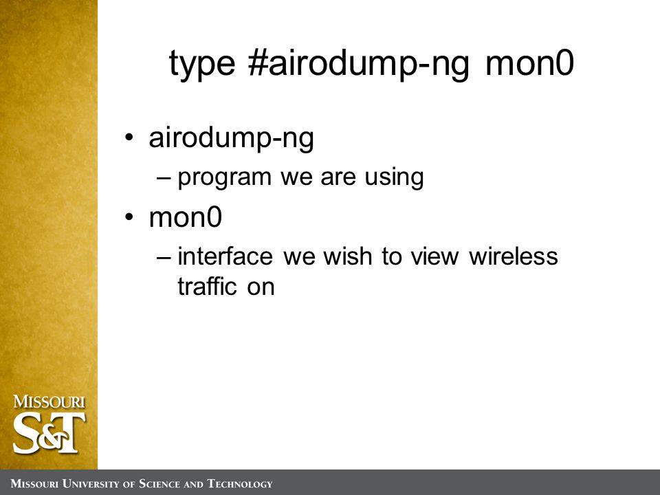 type #airodump-ng mon0 airodump-ng –program we are using mon0 –interface we wish to view wireless traffic on