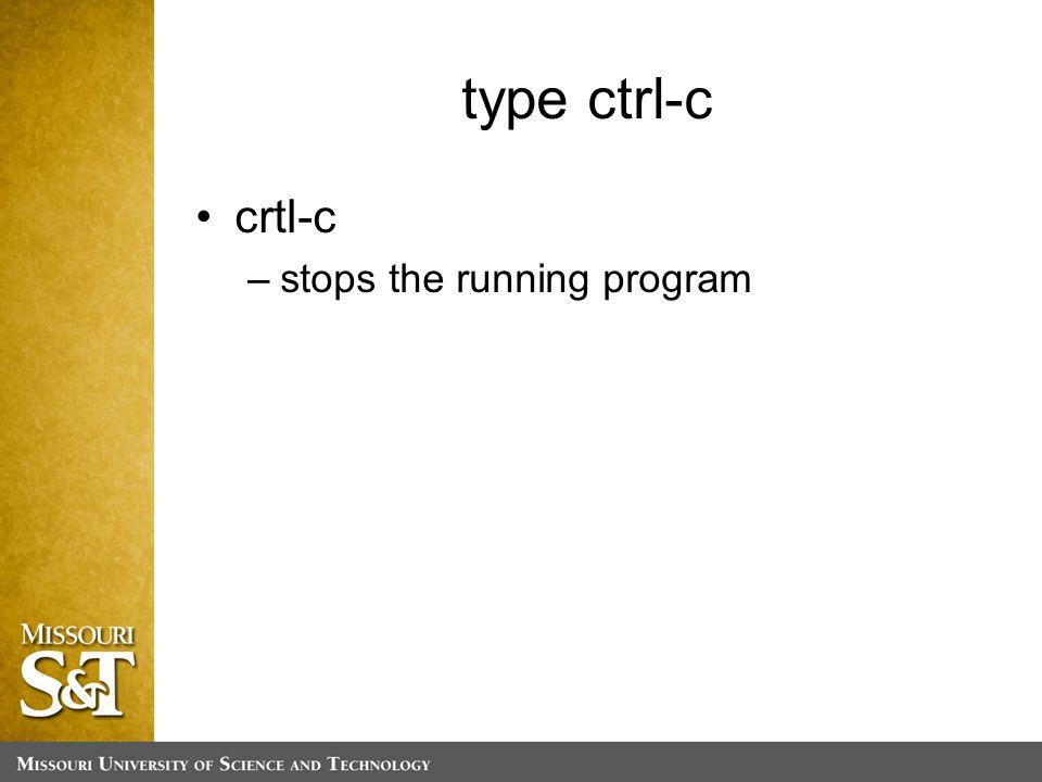 type ctrl-c crtl-c –stops the running program
