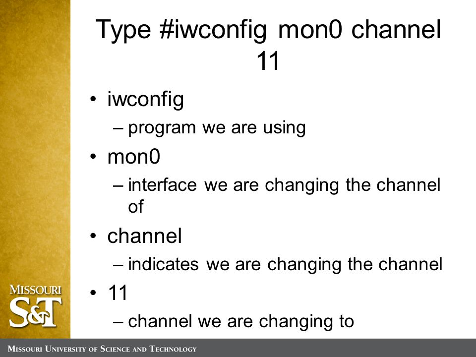 Type #iwconfig mon0 channel 11 iwconfig –program we are using mon0 –interface we are changing the channel of channel –indicates we are changing the channel 11 –channel we are changing to