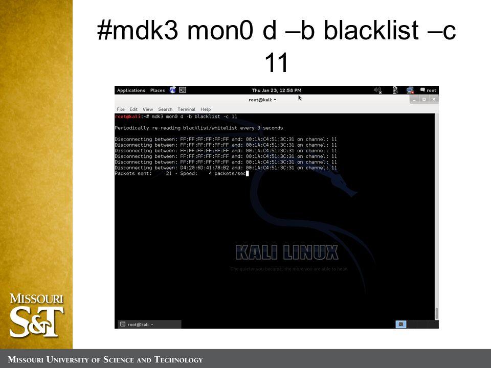 #mdk3 mon0 d –b blacklist –c 11