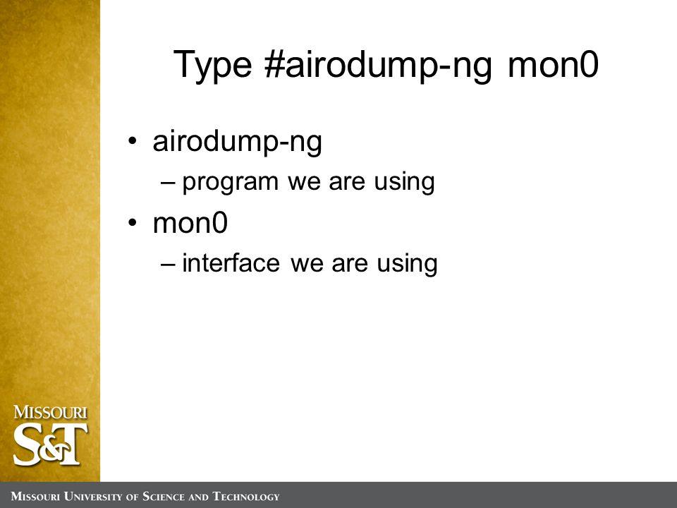 Type #airodump-ng mon0 airodump-ng –program we are using mon0 –interface we are using