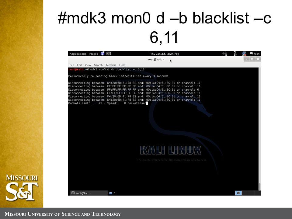 #mdk3 mon0 d –b blacklist –c 6,11