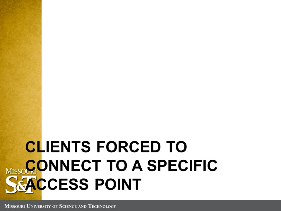 CLIENTS FORCED TO CONNECT TO A SPECIFIC ACCESS POINT