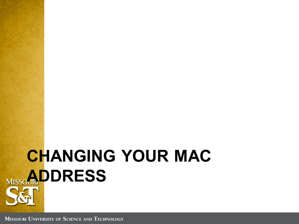 CHANGING YOUR MAC ADDRESS