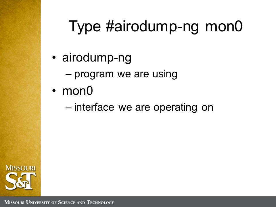 Type #airodump-ng mon0 airodump-ng –program we are using mon0 –interface we are operating on