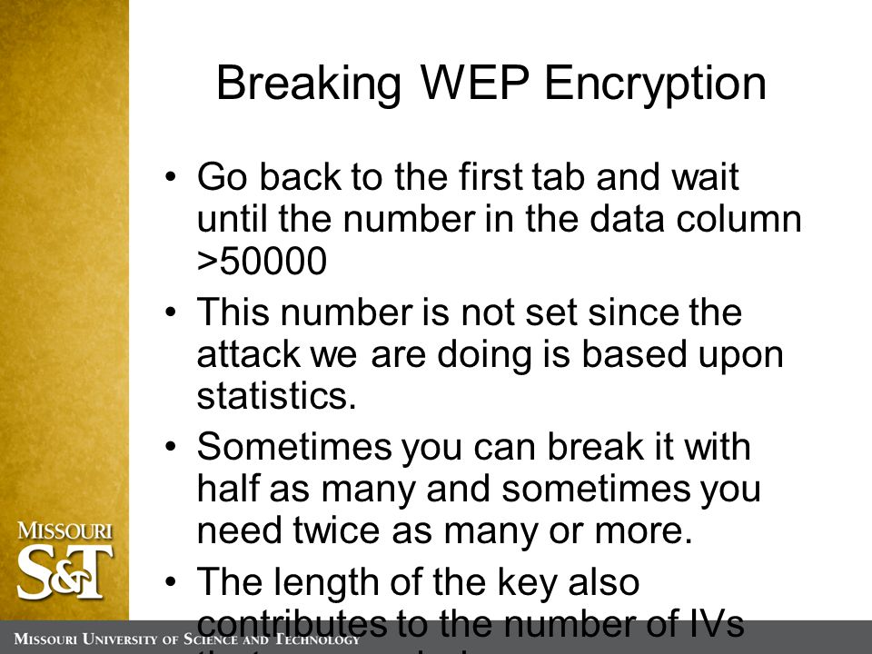 Breaking WEP Encryption Go back to the first tab and wait until the number in the data column >50000 This number is not set since the attack we are doing is based upon statistics.