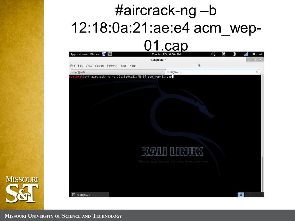 #aircrack-ng –b 12:18:0a:21:ae:e4 acm_wep- 01.cap