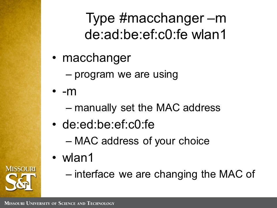 Type #macchanger –m de:ad:be:ef:c0:fe wlan1 macchanger –program we are using -m –manually set the MAC address de:ed:be:ef:c0:fe –MAC address of your choice wlan1 –interface we are changing the MAC of
