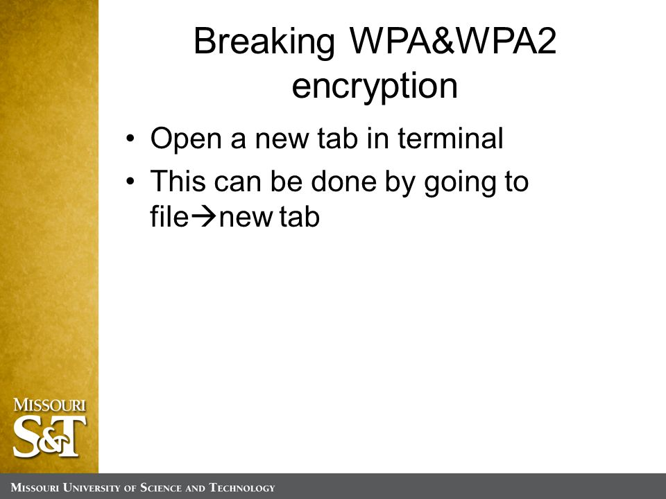 Breaking WPA&WPA2 encryption Open a new tab in terminal This can be done by going to file  new tab