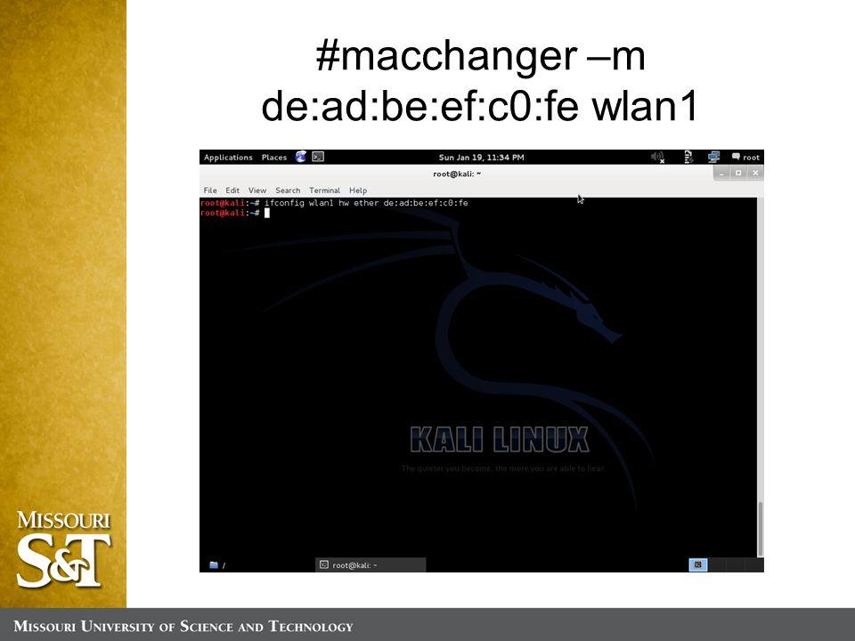#macchanger –m de:ad:be:ef:c0:fe wlan1