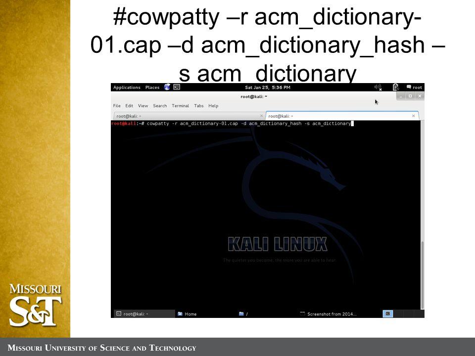 #cowpatty –r acm_dictionary- 01.cap –d acm_dictionary_hash – s acm_dictionary