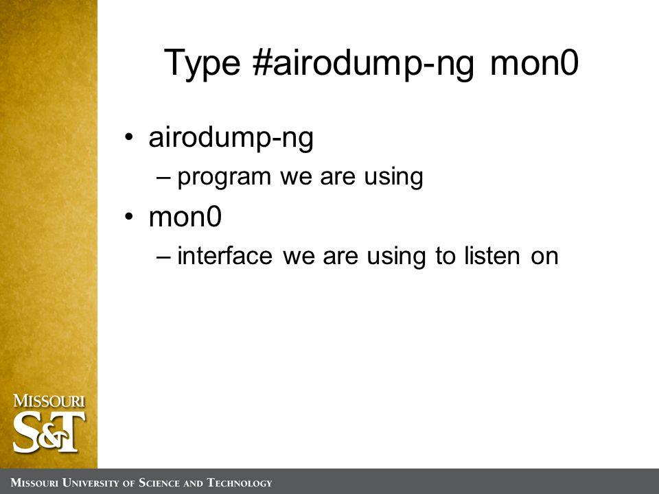 Type #airodump-ng mon0 airodump-ng –program we are using mon0 –interface we are using to listen on