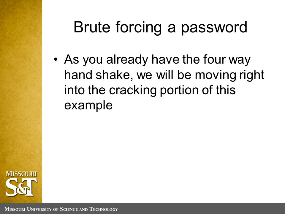 Brute forcing a password As you already have the four way hand shake, we will be moving right into the cracking portion of this example