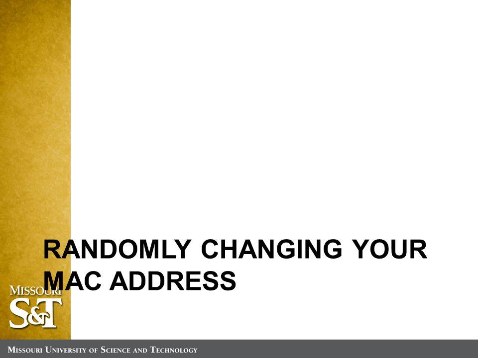 RANDOMLY CHANGING YOUR MAC ADDRESS