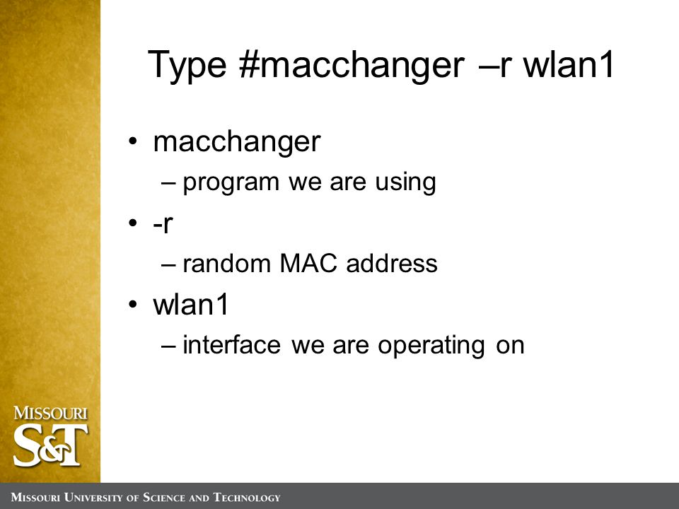 Type #macchanger –r wlan1 macchanger –program we are using -r –random MAC address wlan1 –interface we are operating on