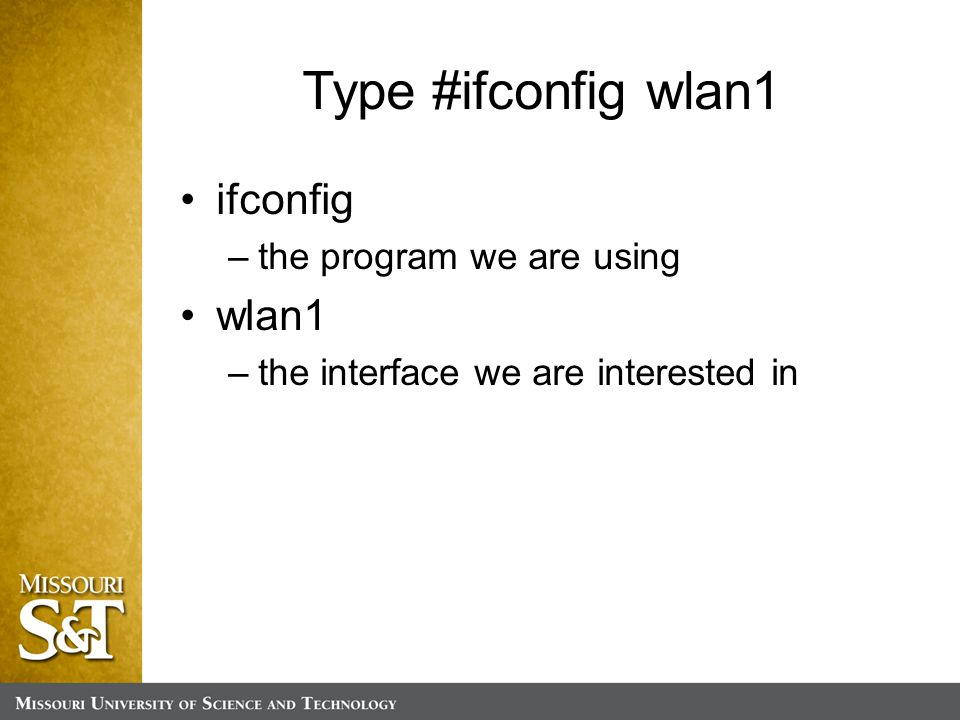 Type #ifconfig wlan1 ifconfig –the program we are using wlan1 –the interface we are interested in