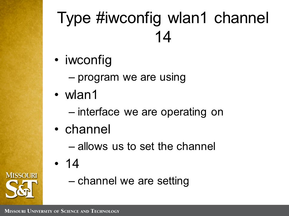 Type #iwconfig wlan1 channel 14 iwconfig –program we are using wlan1 –interface we are operating on channel –allows us to set the channel 14 –channel we are setting