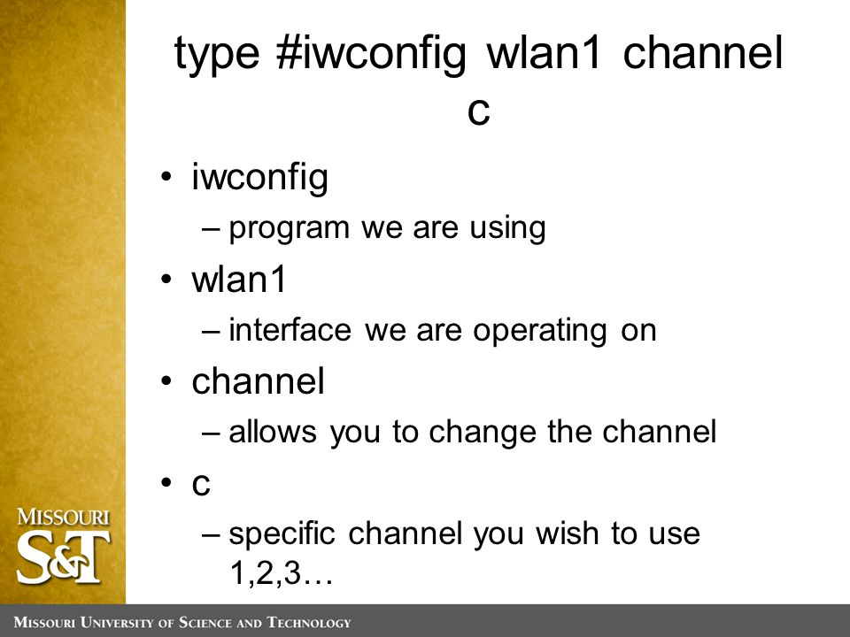 type #iwconfig wlan1 channel c iwconfig –program we are using wlan1 –interface we are operating on channel –allows you to change the channel c –specific channel you wish to use 1,2,3…