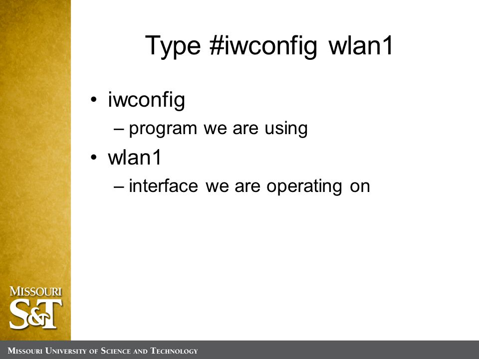 Type #iwconfig wlan1 iwconfig –program we are using wlan1 –interface we are operating on