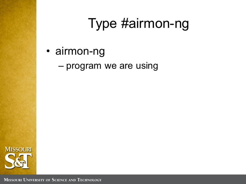 Type #airmon-ng airmon-ng –program we are using