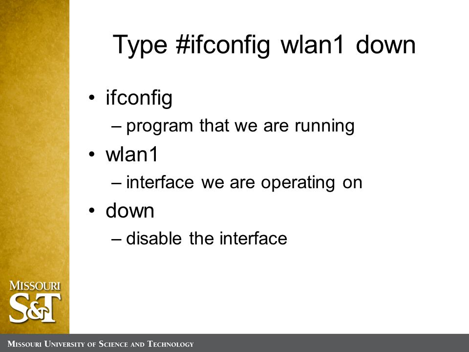 Type #ifconfig wlan1 down ifconfig –program that we are running wlan1 –interface we are operating on down –disable the interface