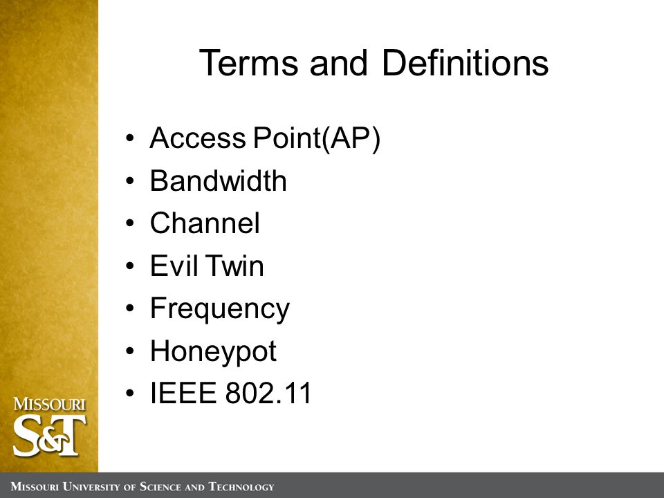 Terms and Definitions Access Point(AP) Bandwidth Channel Evil Twin Frequency Honeypot IEEE 802.11