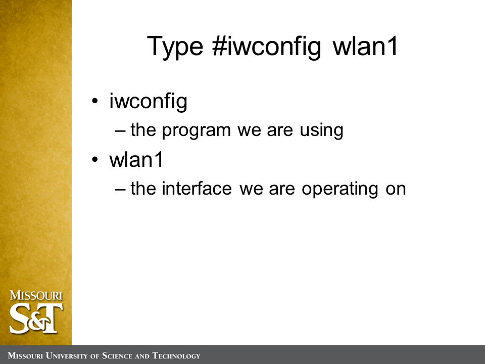Type #iwconfig wlan1 iwconfig –the program we are using wlan1 –the interface we are operating on