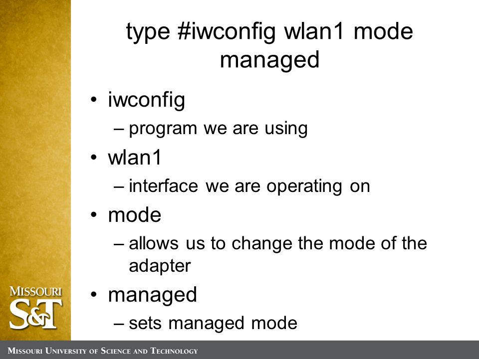 type #iwconfig wlan1 mode managed iwconfig –program we are using wlan1 –interface we are operating on mode –allows us to change the mode of the adapter managed –sets managed mode