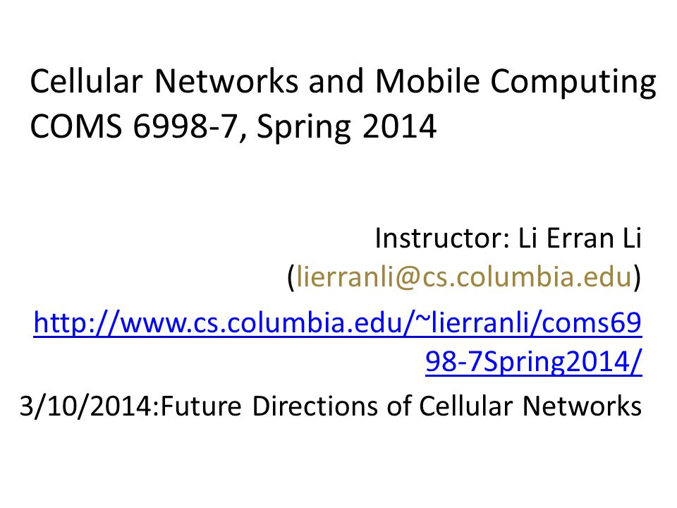 Outline Review of Previous Lecture Future Direction of Cellular Networks – Introduction to SDN and NFV – Software Defined Cellular Networks 3/10/14 Cellular Networks and Mobile Computing (COMS 6998-7) 12