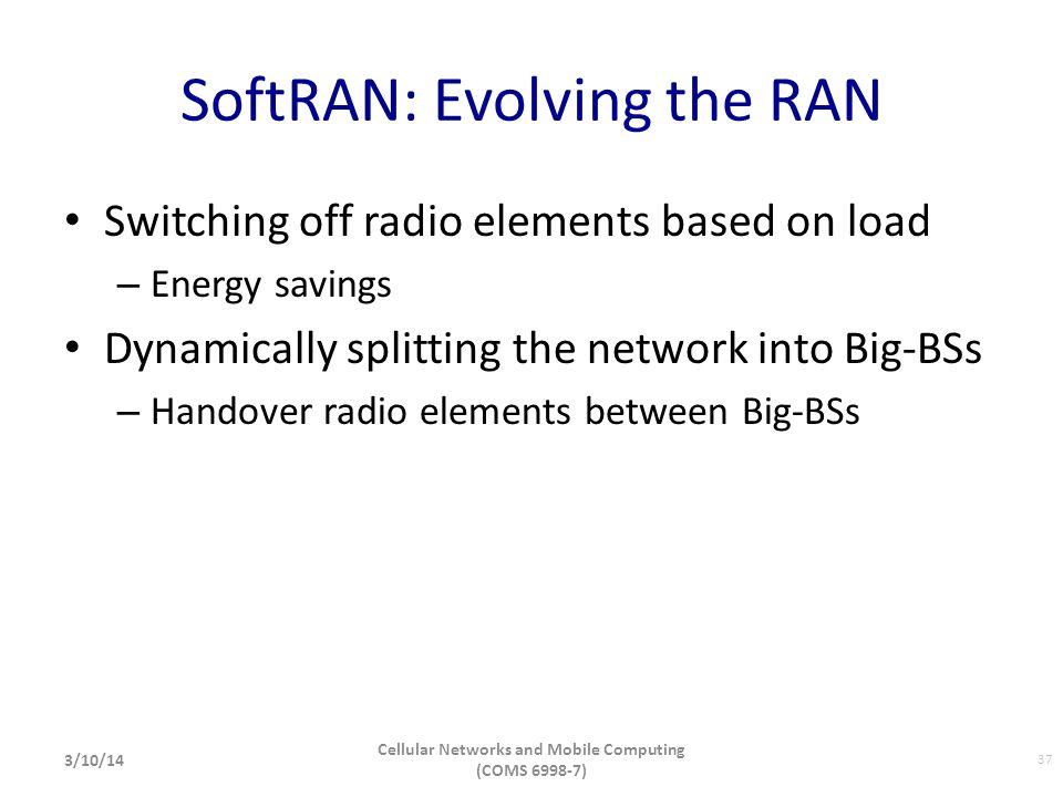 SoftRAN: Evolving the RAN Switching off radio elements based on load – Energy savings Dynamically splitting the network into Big-BSs – Handover radio