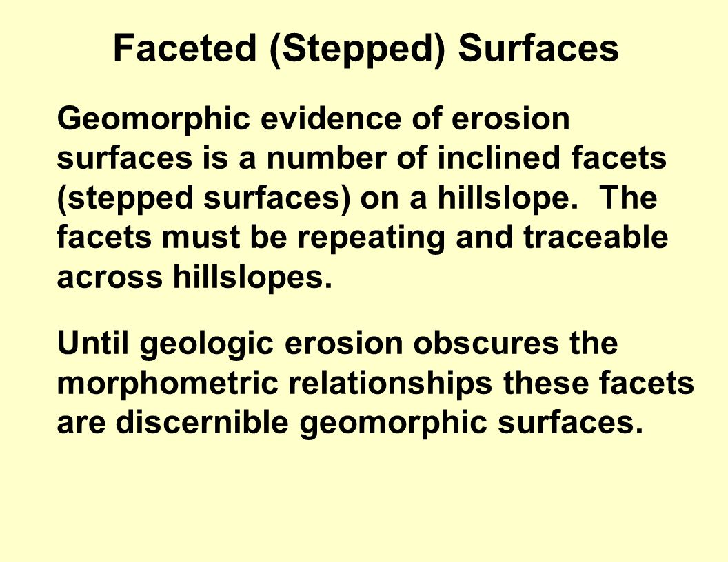 Faceted (Stepped) Surfaces Geomorphic evidence of erosion surfaces is a number of inclined facets (stepped surfaces) on a hillslope.