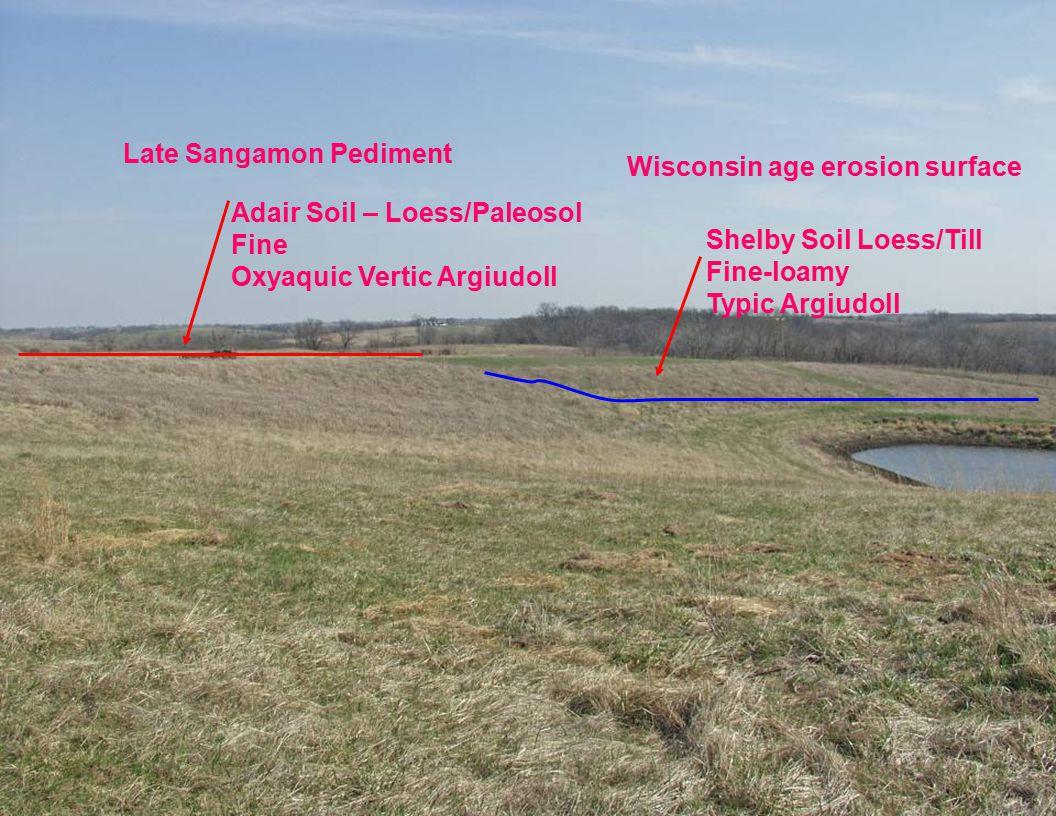 Late Sangamon Pediment Wisconsin age erosion surface Adair Soil – Loess/Paleosol Fine Oxyaquic Vertic Argiudoll Shelby Soil Loess/Till Fine-loamy Typi