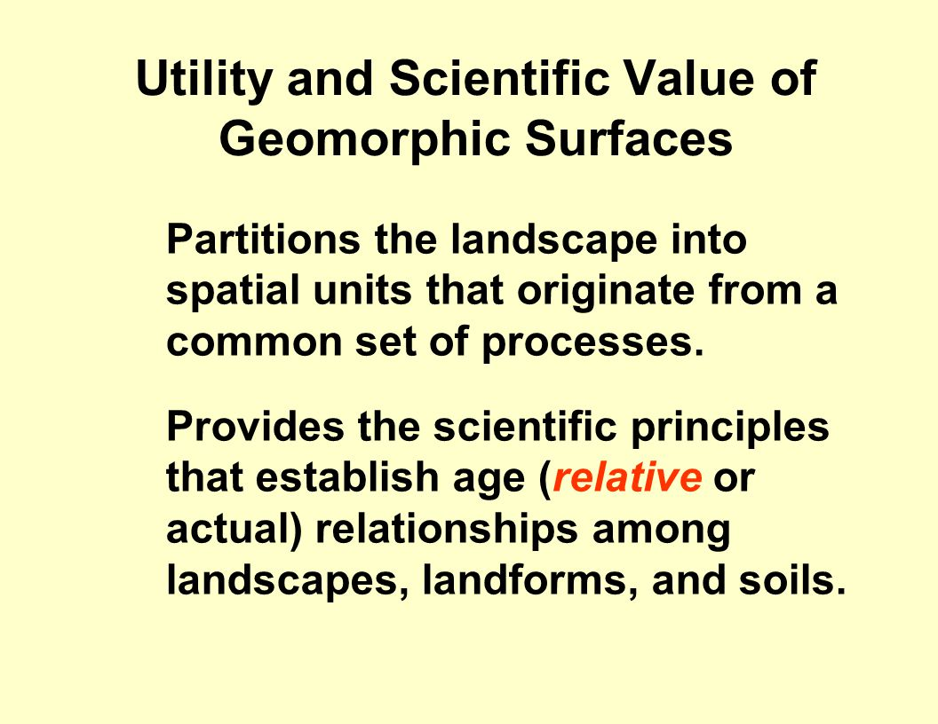 Utility and Scientific Value of Geomorphic Surfaces  Partitions the landscape into spatial units that originate from a common set of processes.
