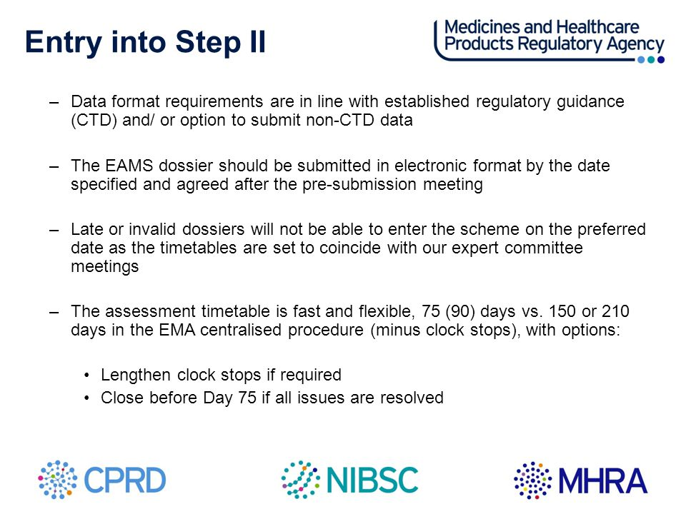 Entry into Step II –Data format requirements are in line with established regulatory guidance (CTD) and/ or option to submit non-CTD data –The EAMS do