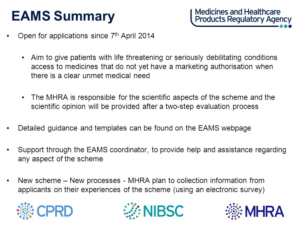 EAMS Summary Open for applications since 7 th April 2014 Aim to give patients with life threatening or seriously debilitating conditions access to med