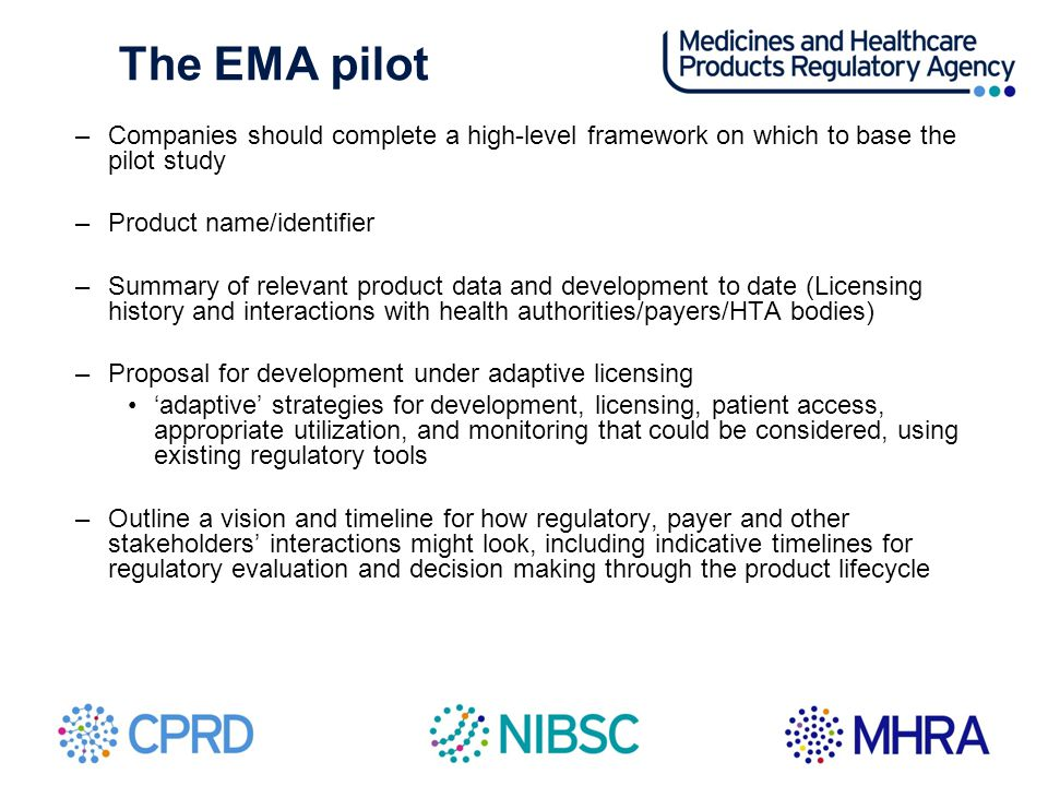 The EMA pilot –Companies should complete a high-level framework on which to base the pilot study –Product name/identifier –Summary of relevant product
