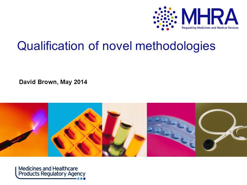 Qualification of novel methodologies David Brown, May 2014