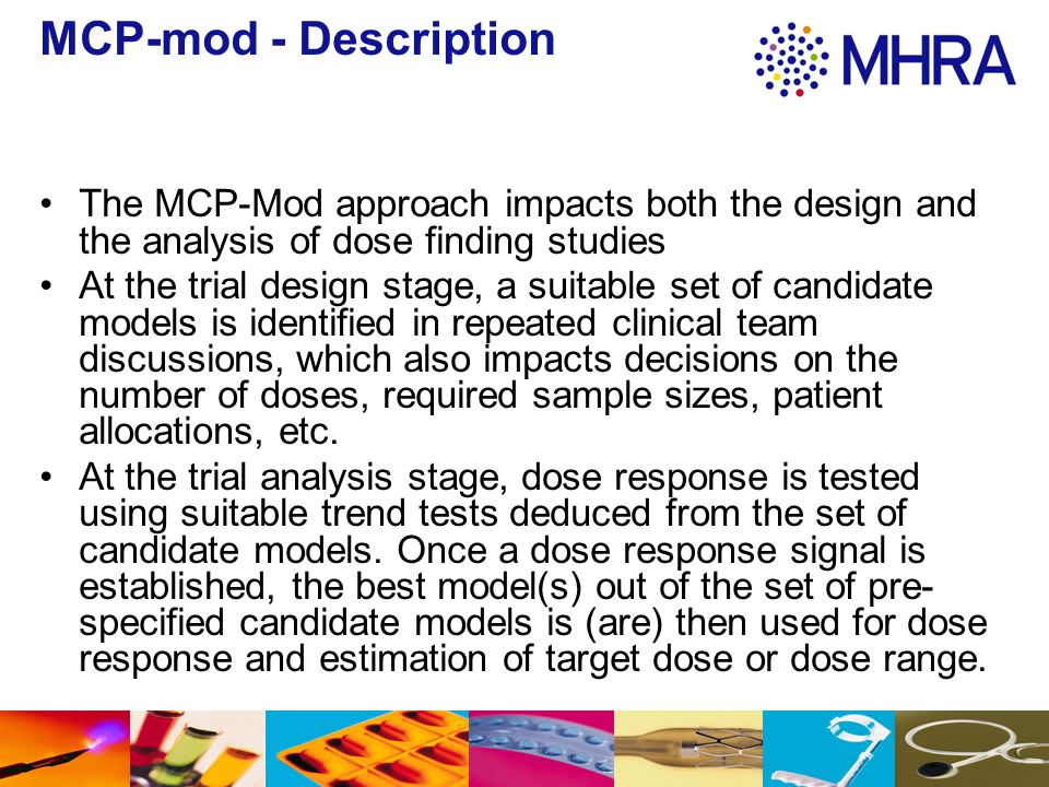 MCP-mod - Description The MCP-Mod approach impacts both the design and the analysis of dose finding studies At the trial design stage, a suitable set