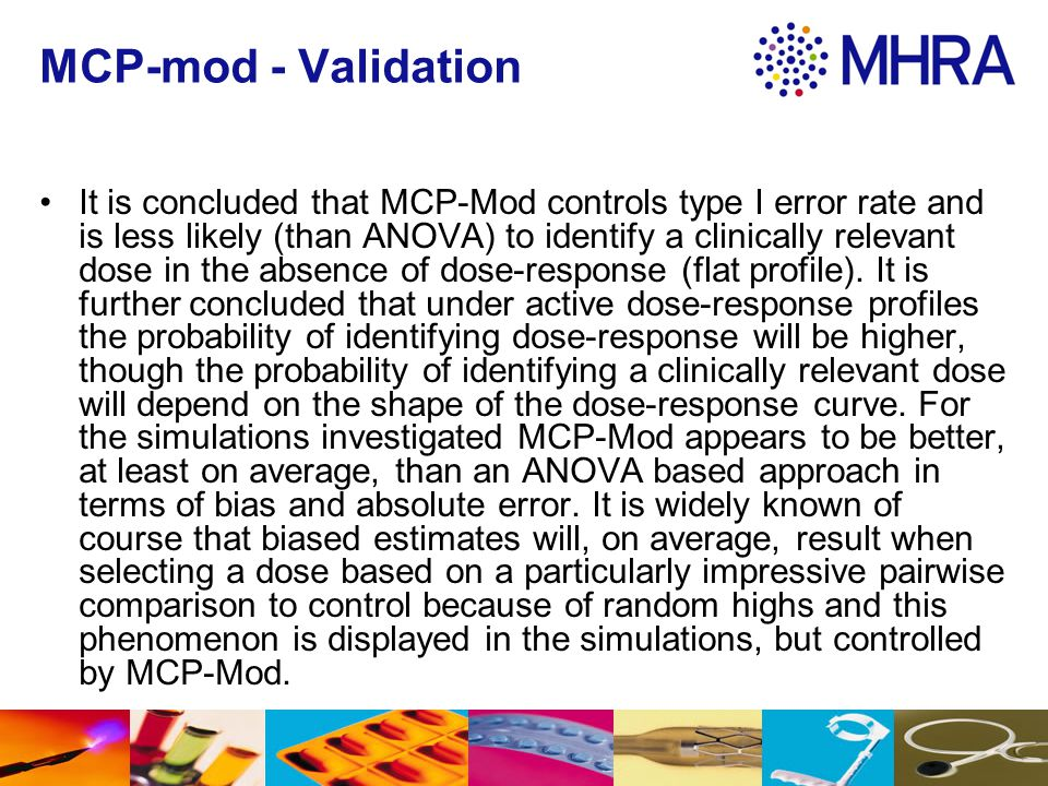 MCP-mod - Validation It is concluded that MCP-Mod controls type I error rate and is less likely (than ANOVA) to identify a clinically relevant dose in