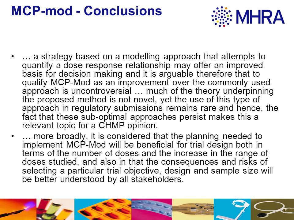 MCP-mod - Conclusions … a strategy based on a modelling approach that attempts to quantify a dose-response relationship may offer an improved basis fo